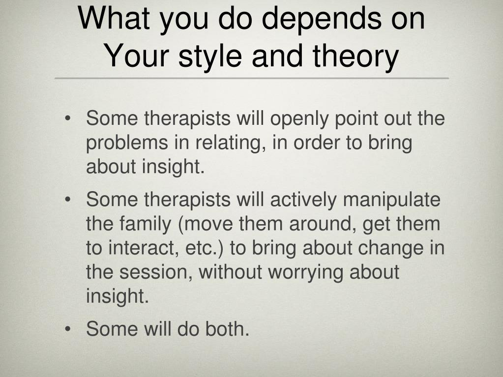 What you do depends on Your style and theory