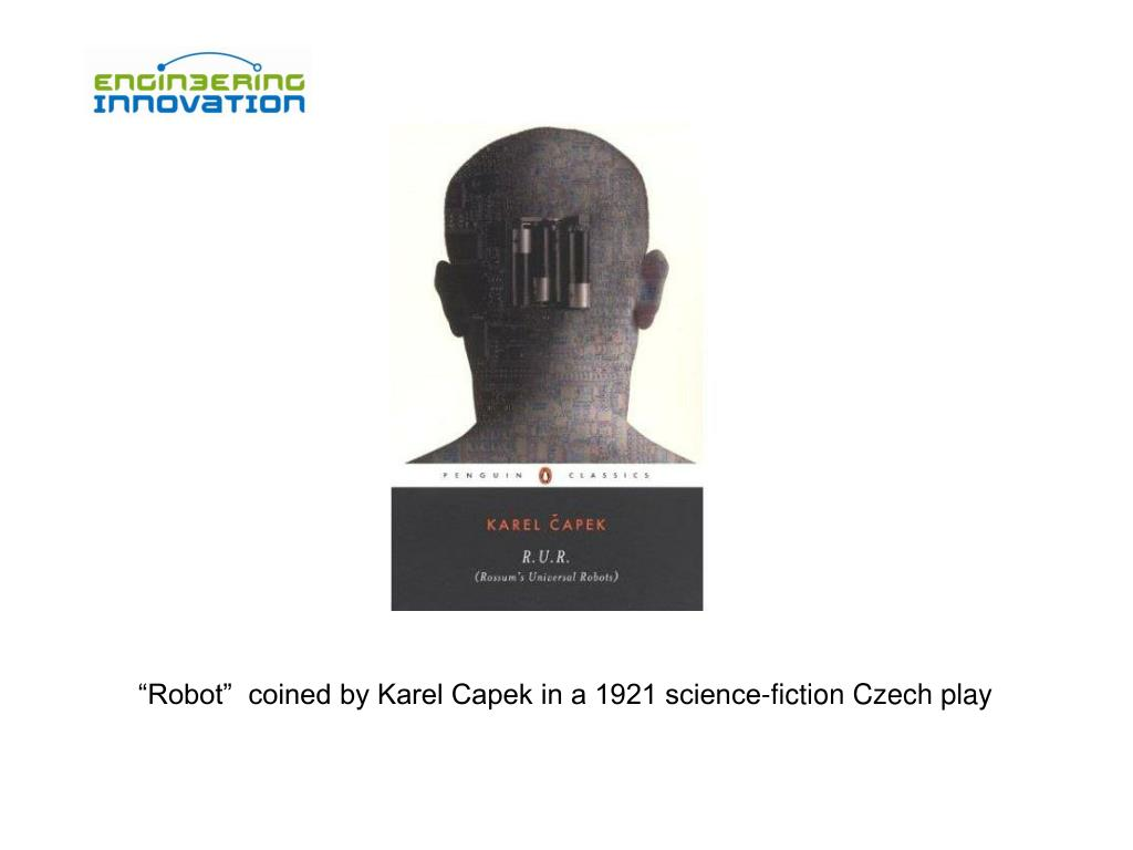 """Robot""  coined by Karel Capek in a 1921 science-fiction Czech play"