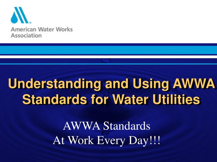 Understanding and using awwa standards for water utilities l.jpg