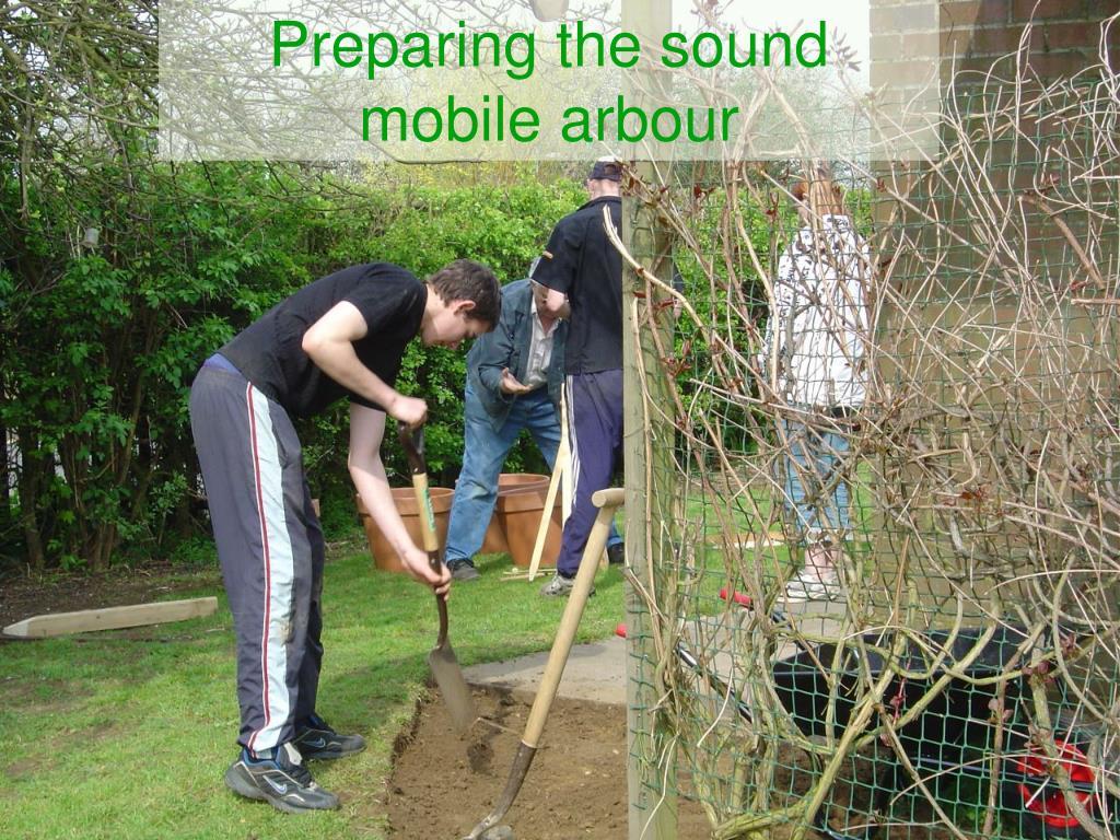 Preparing the sound mobile arbour