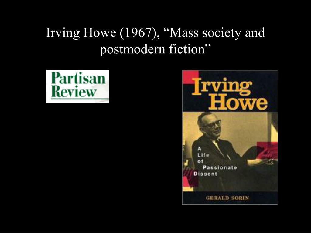 "Irving Howe (1967), ""Mass society and postmodern fiction"""