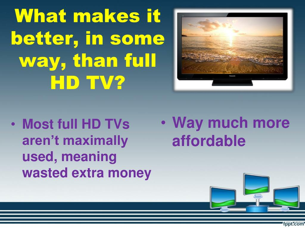 What makes it better, in some way, than full HD TV?
