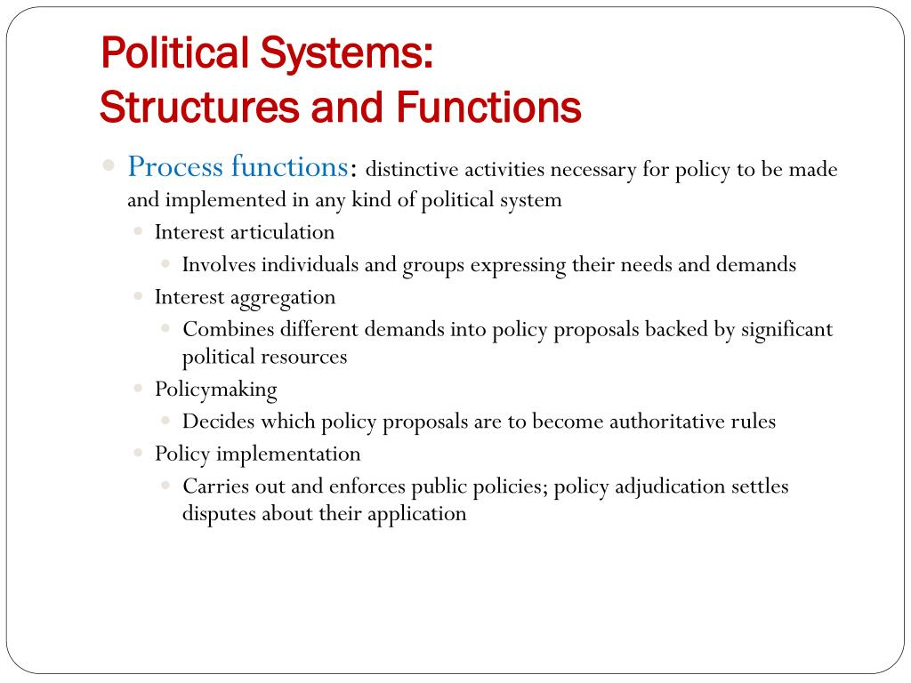 political systems and their functions in Structural functionalism bounded and fundamentally relational constructs that function like organisms, with their various political systems of highland burma.