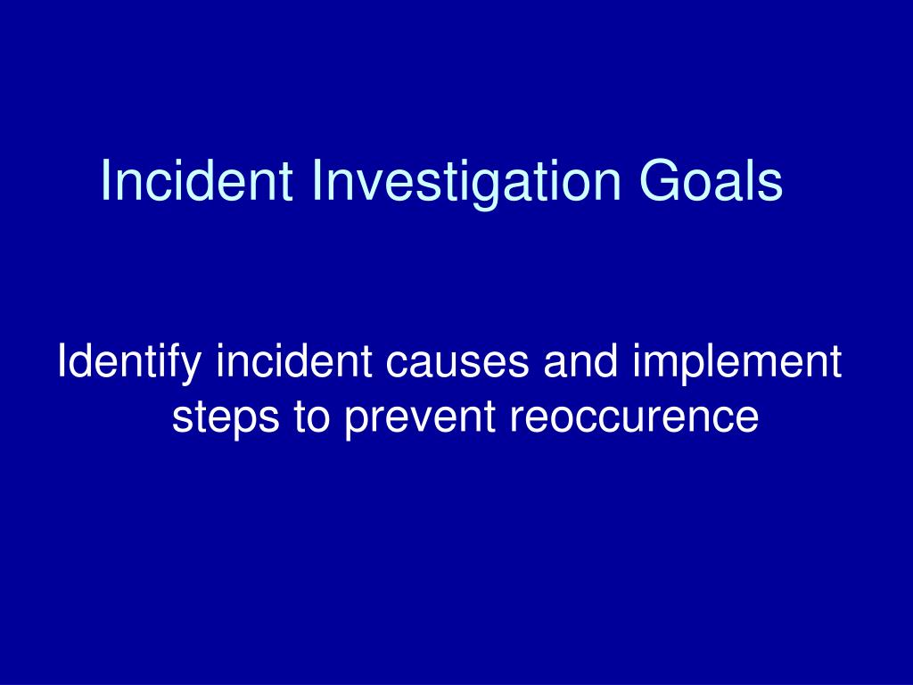 Incident Investigation Goals