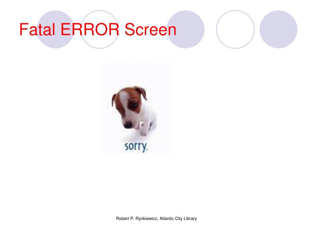 Fatal ERROR Screen