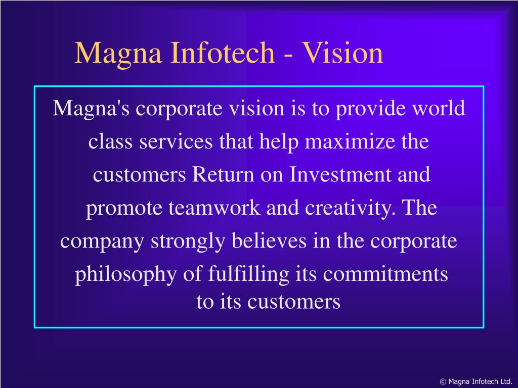 Magna's corporate vision is to provide world