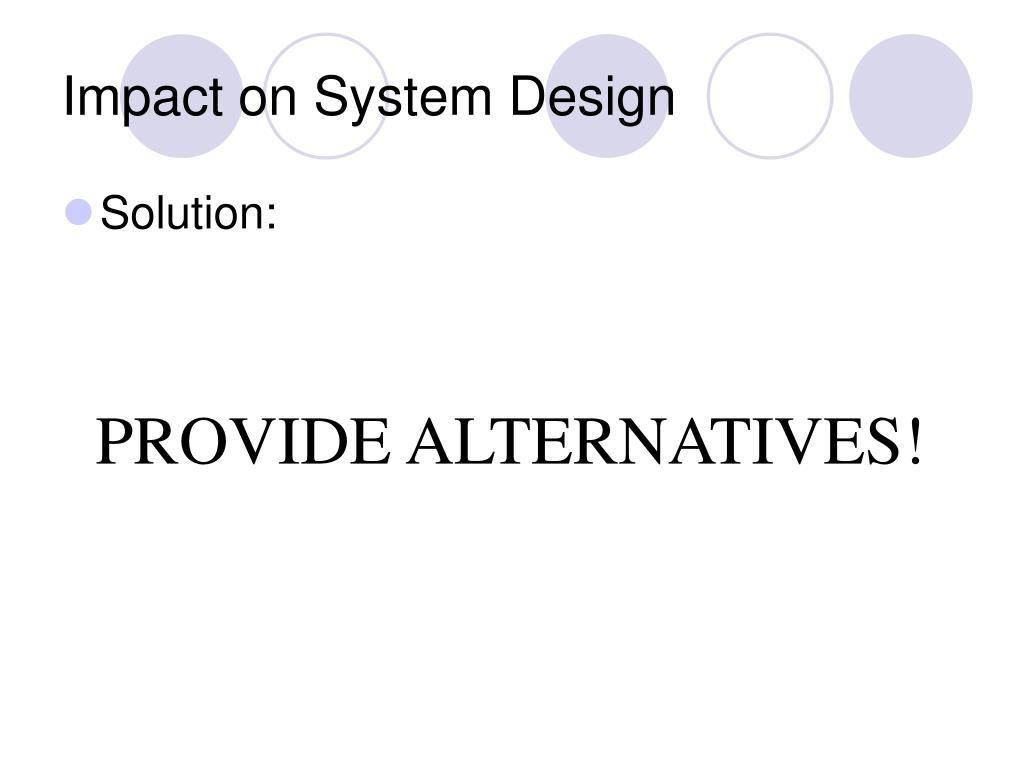 Impact on System Design