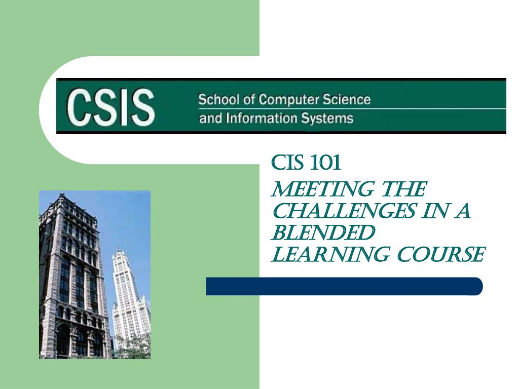 cis 101 meeting the challenges in a blended learning course