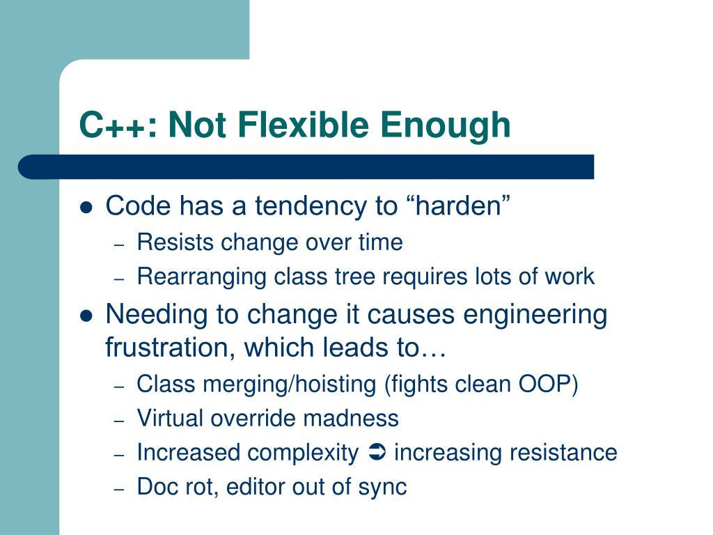 C++: Not Flexible Enough
