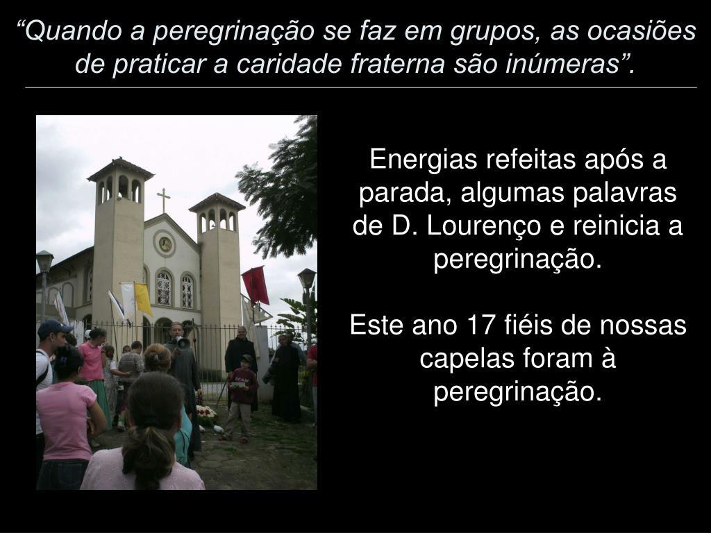 """""""Quando a peregrinação se faz em grupos, as ocasiões de praticar a caridade fraterna são inúmeras""""."""