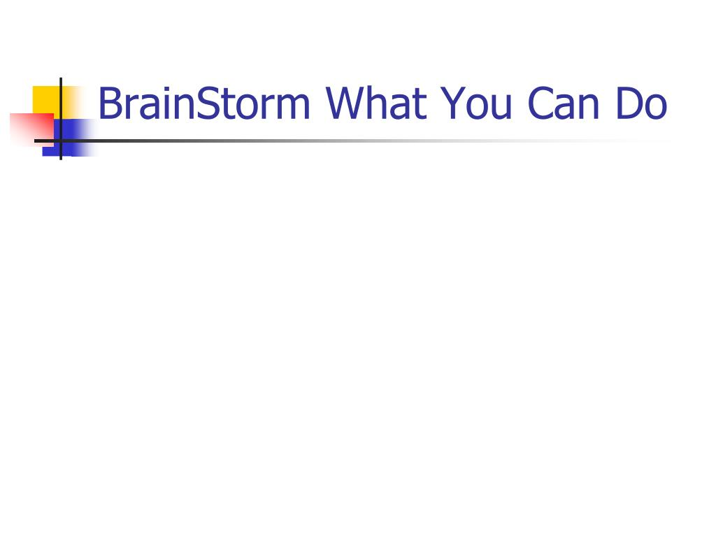 BrainStorm What You Can Do