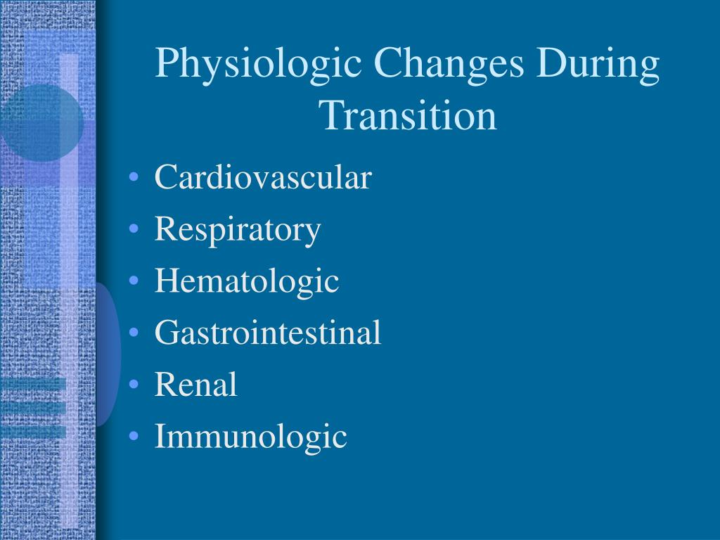 Physiologic Changes During Transition