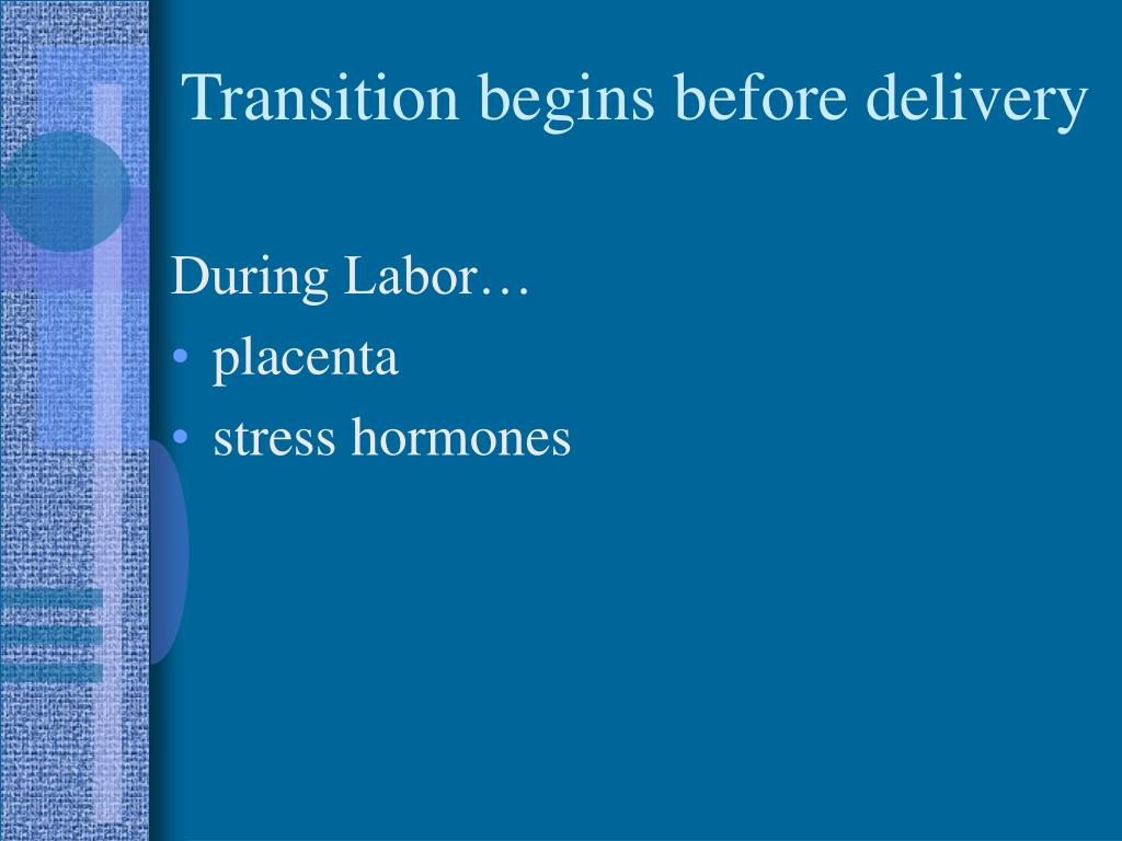 Transition begins before delivery