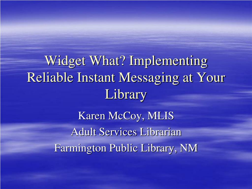 Widget What? Implementing Reliable Instant Messaging at Your Library
