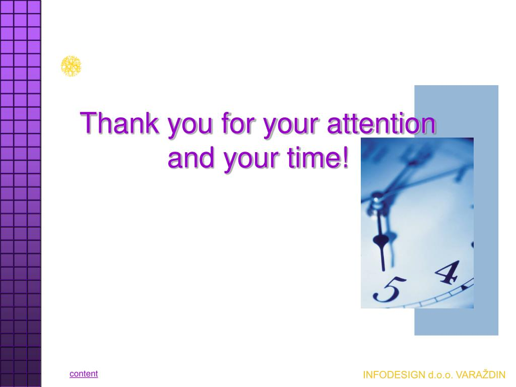 Thank you for your attention and your time