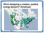 who s designing a creative positive energy descent americas