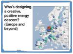 who s designing a creative positive energy descent europe and beyond