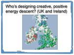 who s designing creative positive energy descent uk and ireland