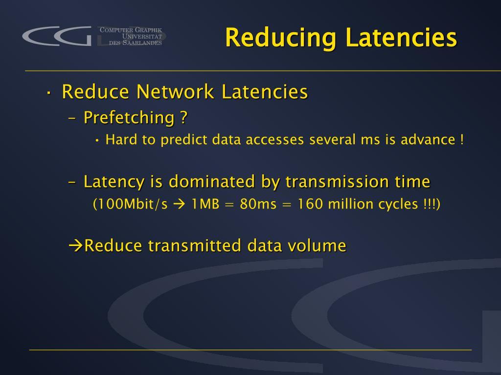 Reducing Latencies