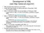 development of xml see http www w3 org xml