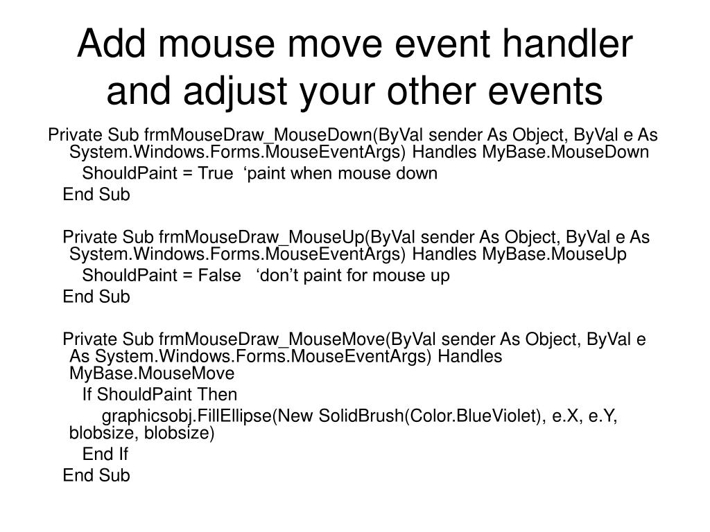 Add mouse move event handler and adjust your other events