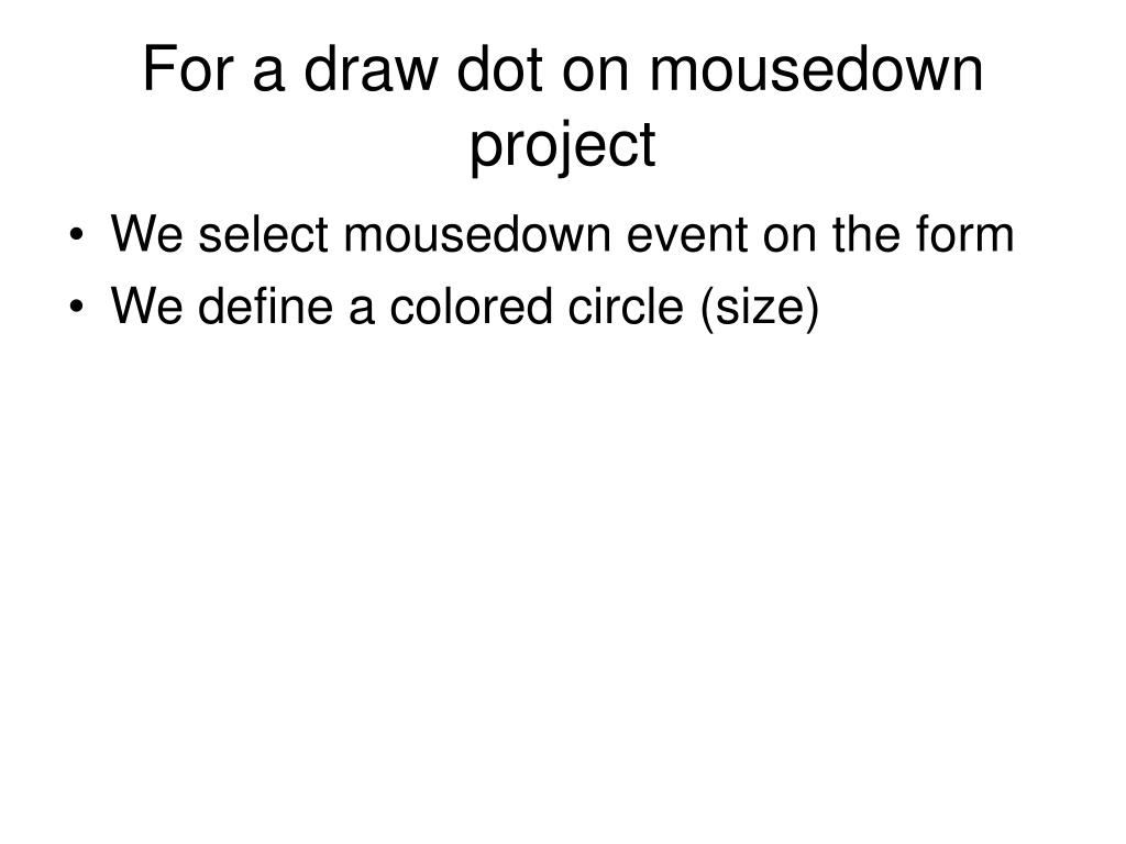 For a draw dot on mousedown project