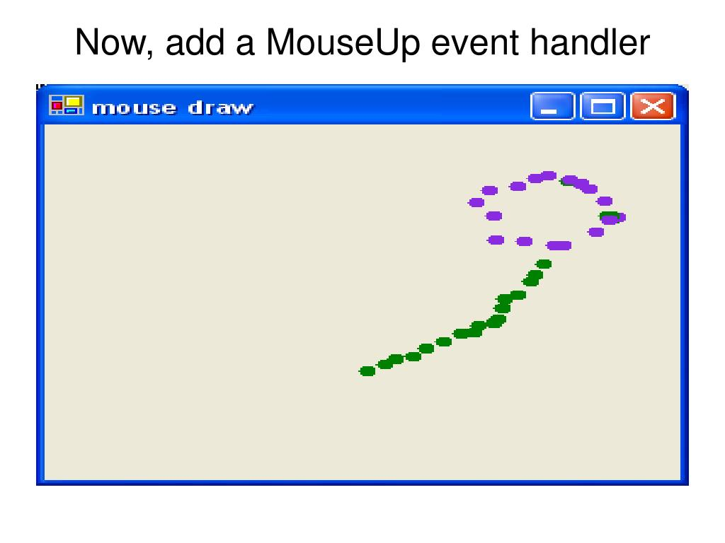 Now, add a MouseUp event handler