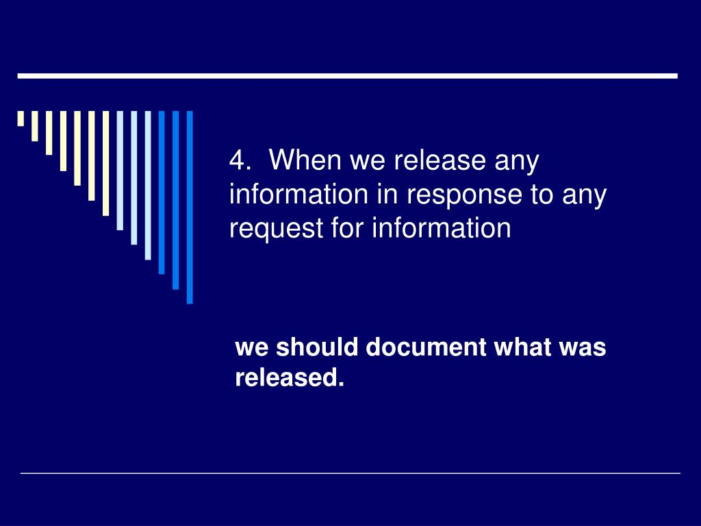 4.  When we release any information in response to any request for information