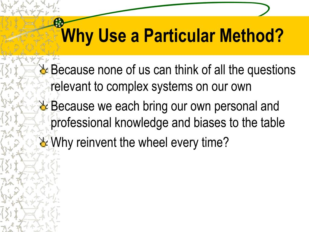Why Use a Particular Method?