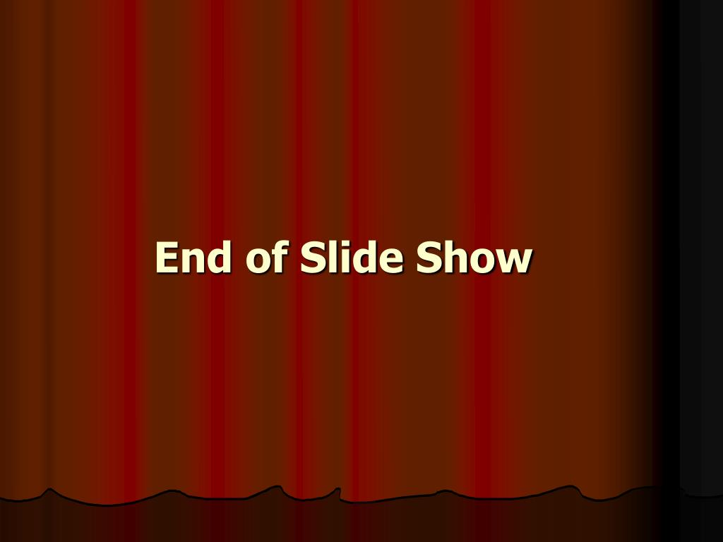 End of Slide Show