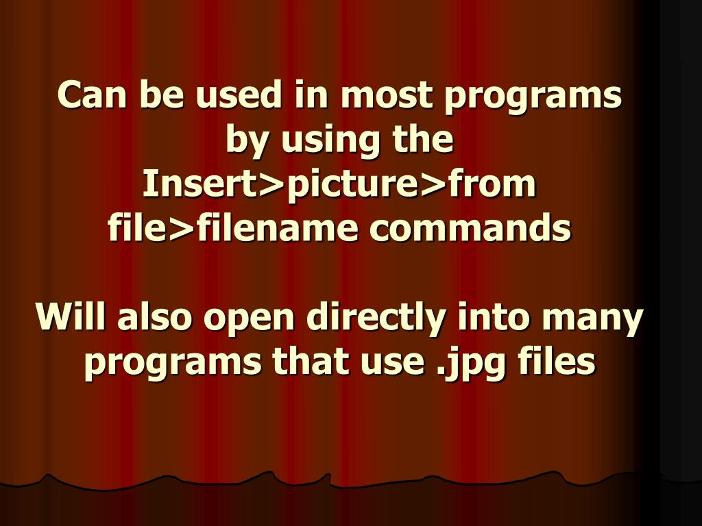 Can be used in most programs by using the Insert>picture>from file>filename commands