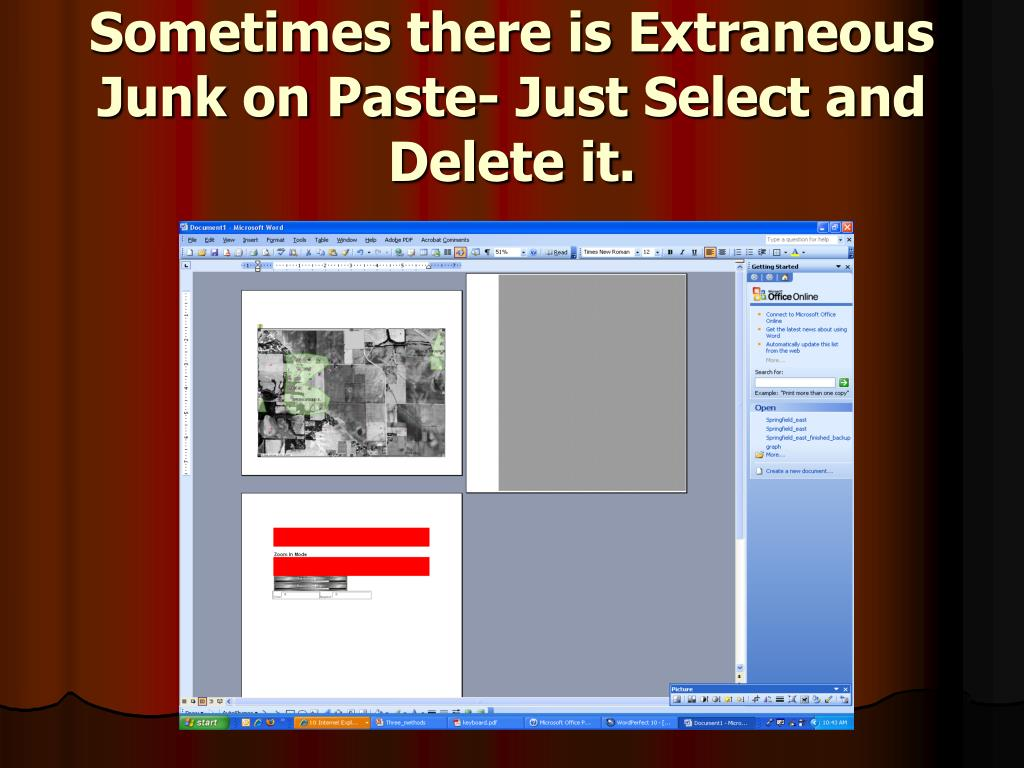 Sometimes there is Extraneous Junk on Paste- Just Select and Delete it.