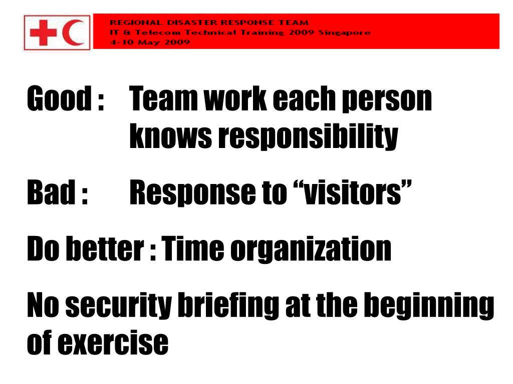 Good : Team work each person knows responsibility