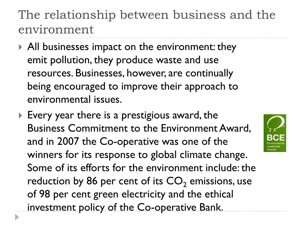 what is the relationship between business and environment Communications business managers are responsible for communicating the company's objectives, goals and production targets to the employees in ways that makes them feel that they are partners in.