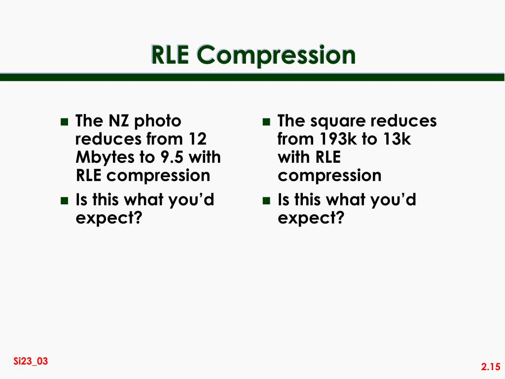 The NZ photo reduces from 12 Mbytes to 9.5 with RLE compression