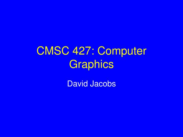 Cmsc 427 computer graphics