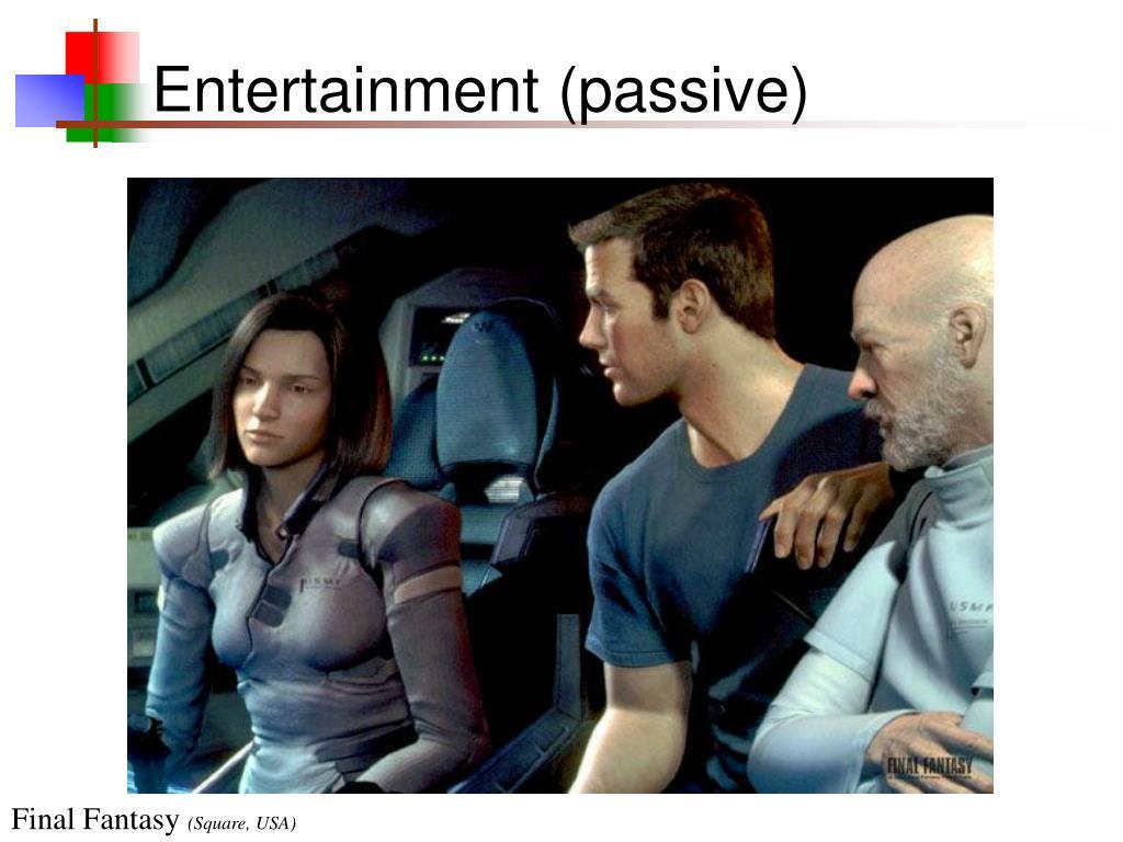 Entertainment (passive)