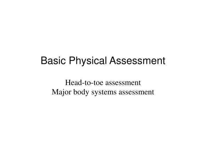 Basic physical assessment head to toe assessment major body systems assessment
