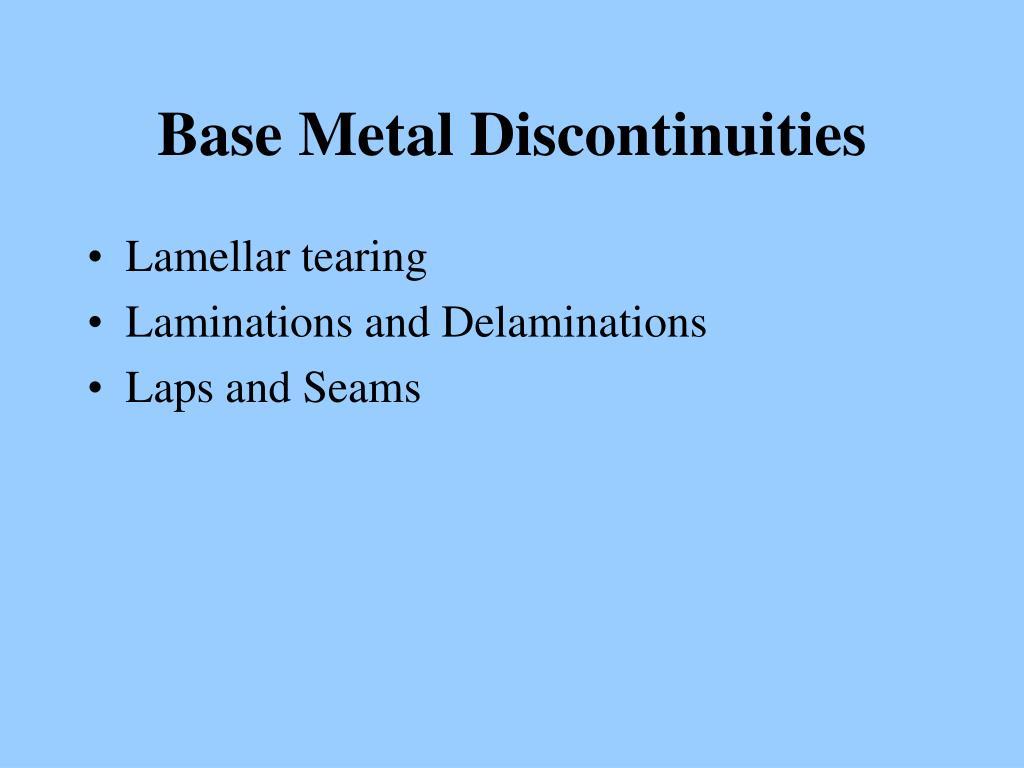 Base Metal Discontinuities