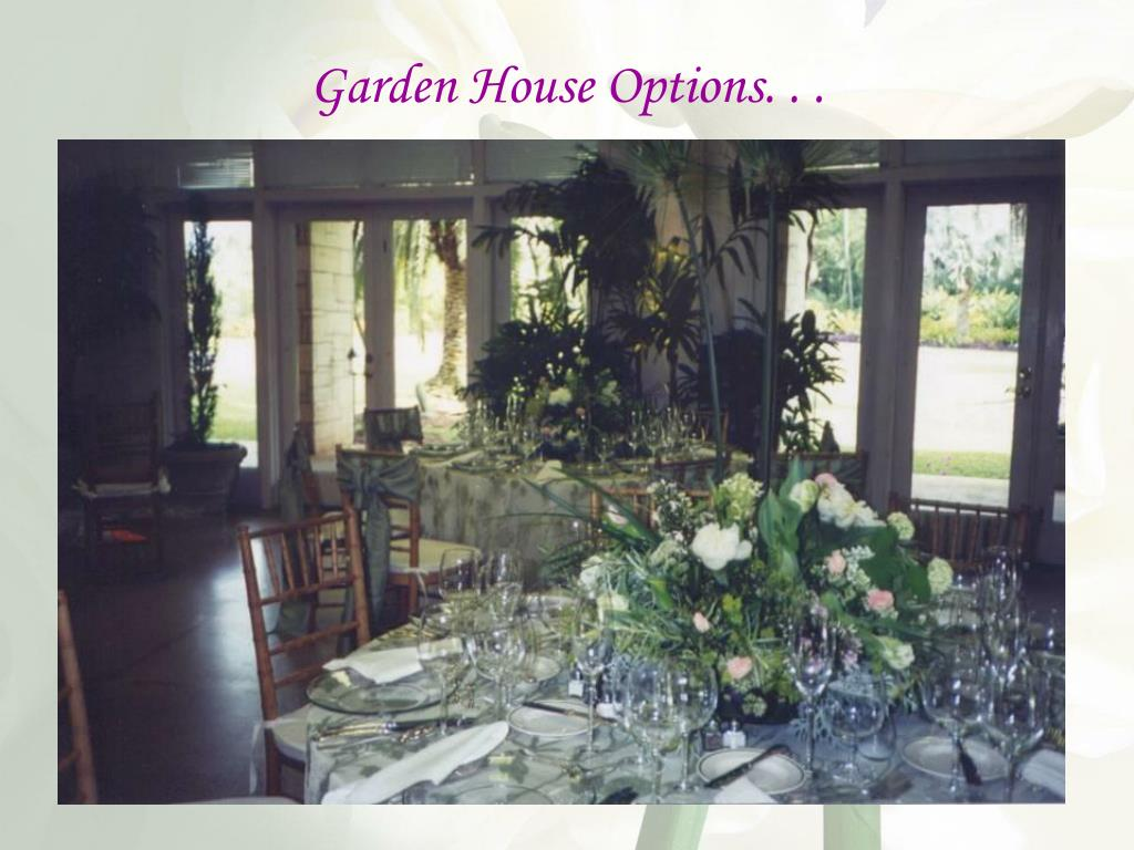 Garden House Options. . .