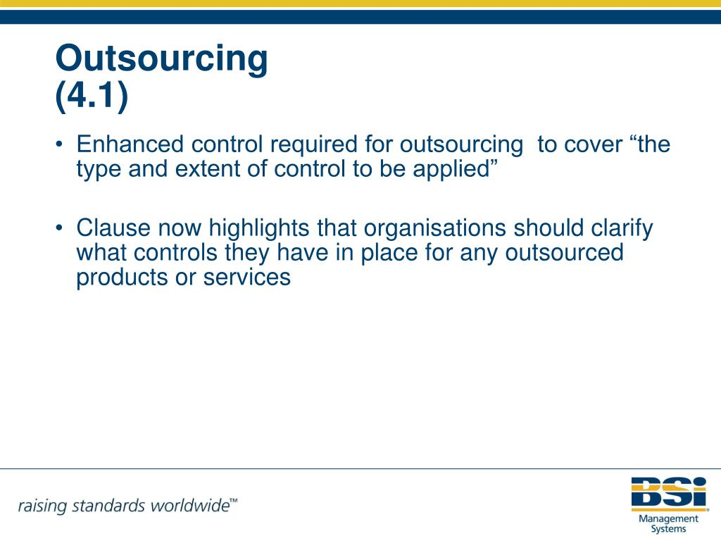 "Enhanced control required for outsourcing  to cover ""the type and extent of control to be applied"""