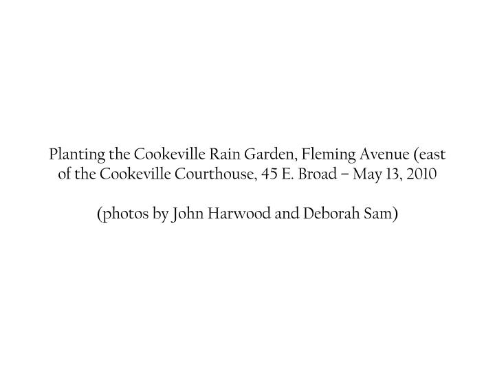 Planting the Cookeville Rain Garden, Fleming Avenue (east of the Cookeville Courthouse, 45 E. Broad ...