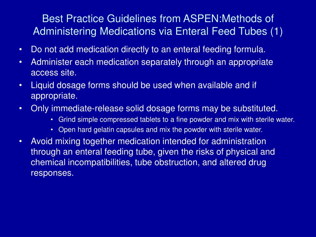 Best Practice Guidelines from ASPEN:Methods of Administering Medications via Enteral Feed Tubes (1)
