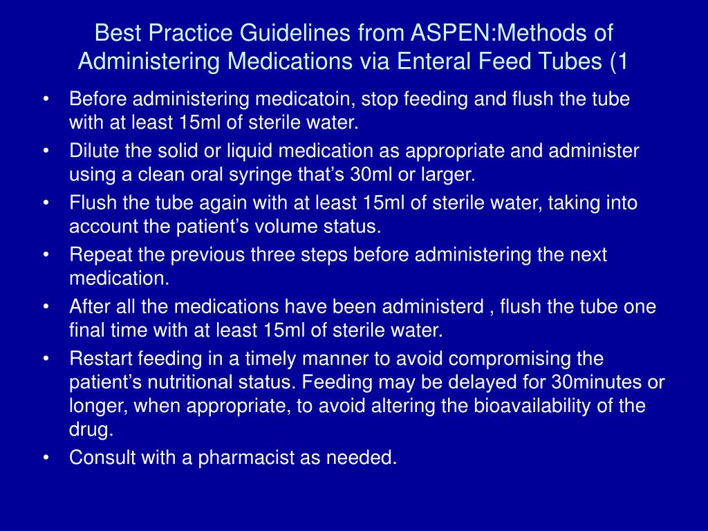 Best Practice Guidelines from ASPEN:Methods of Administering Medications via Enteral Feed Tubes (1