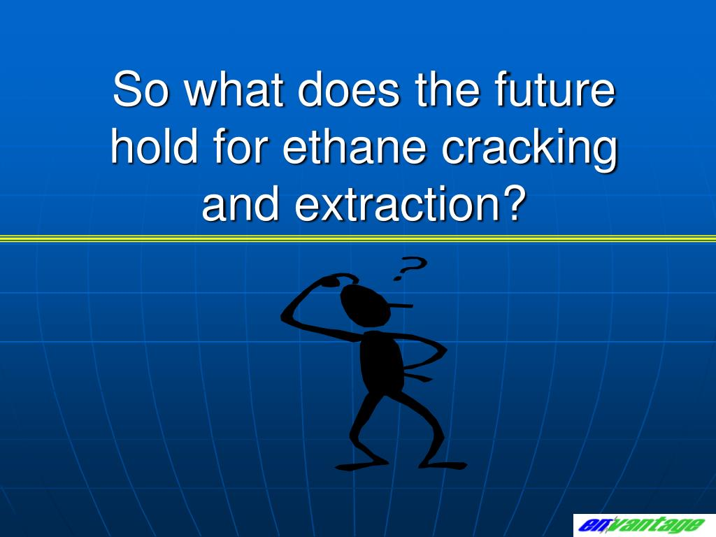 So what does the future hold for ethane cracking and extraction?
