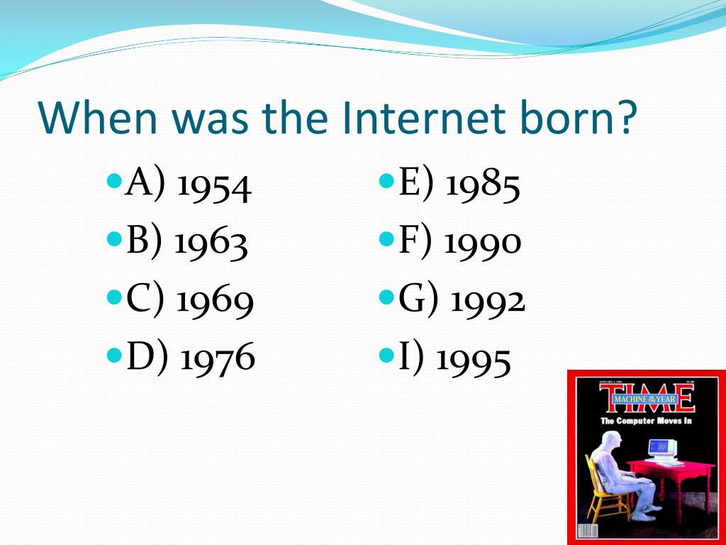 When was the Internet born?