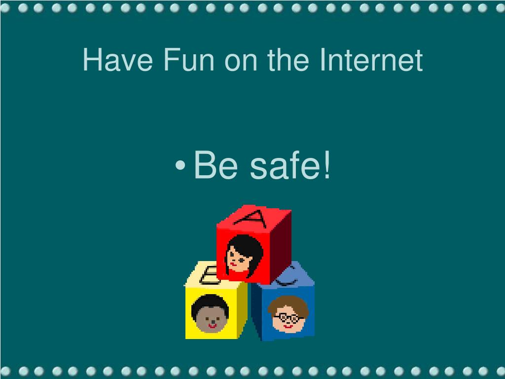 Have Fun on the Internet