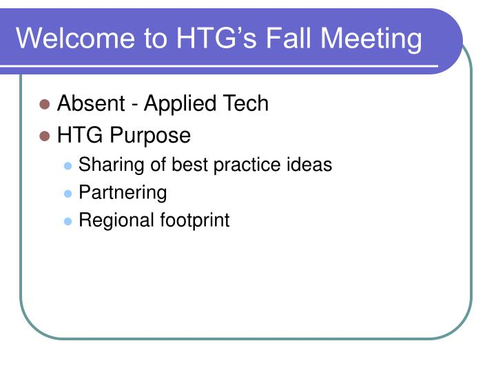 Welcome to htg s fall meeting