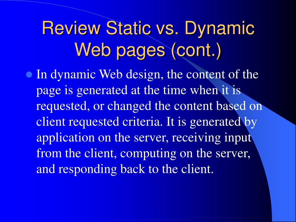 Review Static vs. Dynamic Web pages (cont.)