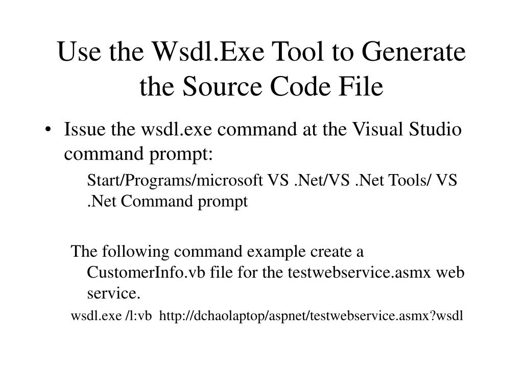 Use the Wsdl.Exe Tool to Generate the Source Code File